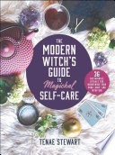 The Modern Witch s Guide to Magickal Self Care
