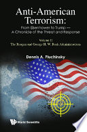 Anti American Terrorism From Eisenhower To Trump A Chronicle Of The Threat And Response Volume Ii The Reagan And George H W Bush Administrations