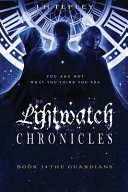 The Lightwatch Chronicles  The Guardians Book PDF