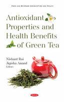 Antioxidant Properties And Health Benefits Of Green Tea
