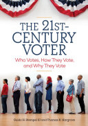 The 21st-Century Voter: Who Votes, How They Vote, and Why They Vote [2 volumes]