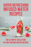 Super Refreshing Infused Water Recipes