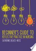 Beginner S Guide To Reflective Practice In Nursing