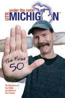 Under The Radar Michigan  The First 50