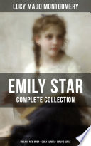 Emily Star Complete Collection Emily Of New Moon Emily Climbs Emily S Quest