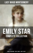 EMILY STAR - Complete Collection: Emily of New Moon + Emily Climbs + Emily's Quest