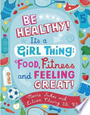 Be Healthy  It s a Girl Thing  Food  Fitness  and Feeling Great