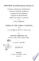 Origines Kalendariae Italicae Nundinal Calendars Of Ancient Italy Nundinal Of Calendar Of Romulus Calendar Of Numa Pompilius Calendar Of The Decemvirs Irregular Roman Calendar And Julian Correctio Tables Of The Roman Calendar From V C 4 Of Varro B C 750 To V C 1108 A D 355 4 By Edward Greswell B D