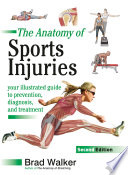 """""""The Anatomy of Sports Injuries, Second Edition: Your Illustrated Guide to Prevention, Diagnosis, and Treatment"""" by Brad Walker"""