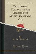 Zeitschrift Für Ägyptische Sprache Und Alterthumskunde, 1874, Vol. 12 (Classic Reprint)