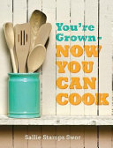 link to You're grown-- now you can cook : cooking for everyone - kitchen novice to gourmet genius in the TCC library catalog