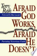 Afraid God Works  Afraid He Doesn t