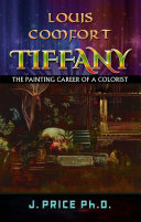 Louis Comfort Tiffany  The Painting Career of a Colorist