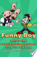 Funny Boy Versus the Bubble Brained Barbers from the Big Bang Book
