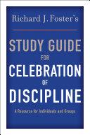 Richard J  Foster s Study Guide for  Celebration of Discipline