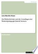 Die Waldorfschule und die Grundlagen der Waldorfpädagogik Rudolf Steiners