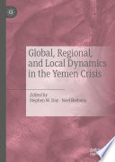 Global Regional And Local Dynamics In The Yemen Crisis PDF
