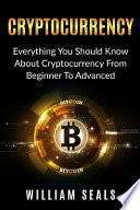 Cryptocurrency: Everything You Should Know about Cryptocurrency from Beginner to Advanced