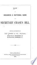 How to Organize a National Bank Under Secretary Chase's Bill