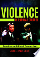 """Violence in Popular Culture: American and Global Perspectives"" by Laura L. Finley"