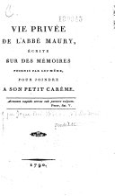 Vie privée de l'abbé Maury écrite sur des Mémoires fournis par lui-même...