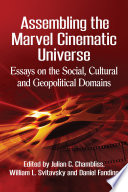 """Assembling the Marvel Cinematic Universe: Essays on the Social, Cultural and Geopolitical Domains"" by Julian C. Chambliss,, William L. Svitavsky, Daniel Fandino"