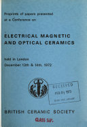 Preprints of Papers Presented at a Conference on Electrical Magnetic and Optical Ceramics  Held in London  December 13th   14th  1972