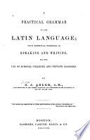 A Practical Grammar of the Latin Language  with Perpetual Exercises in Speaking and Writing