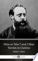 Miss or Mrs  and Other Stories in Outline by Wilkie Collins   Delphi Classics  Illustrated