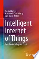 """Intelligent Internet of Things: From Device to Fog and Cloud"" by Farshad Firouzi, Krishnendu Chakrabarty, Sani Nassif"