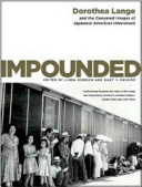 Impounded: Dorothea Lange and the Censored Images of ...