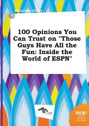 100 Opinions You Can Trust on Those Guys Have All the Fun