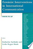 """Feminist Interventions in International Communication: Minding the Gap"" by Katharine Sarikakis, Leslie Regan Shade, Salam Al-Mahadin"