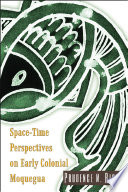 Space Time Perspectives On Early Colonial Moquegua Book