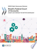 OECD Public Governance Reviews Brazil's Federal Court of Accounts Insight and Foresight for Better Governance