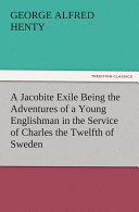 A Jacobite Exile Being the Adventures of a Young Englishman in the Service of Charles the Twelfth of Sweden ebook