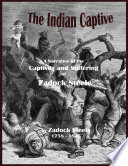 The Indian Captive   A Narrative of the Captivity and Suffering of Zadock Steele