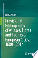 Provisional Bibliography of Atlases  Floras and Faunas of European Cities  1600   2014