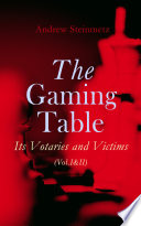 The Gaming Table: Its Votaries and Victims (Vol.I&II)
