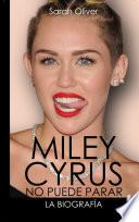 Miley Cyrus: la biografía.  : No puede parar