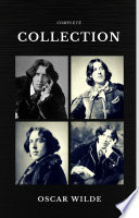Oscar Wilde The Complete Collection Quattro Classics The Greatest Writers Of All Time