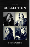 Oscar Wilde: The Complete Collection (Quattro Classics) (The Greatest Writers of All Time) [Pdf/ePub] eBook