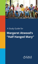 A Study Guide for Margaret Atwood s  Half Hanged Mary