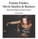 Pdf Femme Fatales, Movie Starlets & Rockers (Illustrated Haiku and Short Poems)