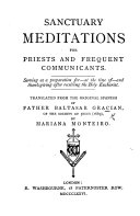 Sanctuary Meditations for Priests and frequent Communicants      Translated from the     Spanish  of    El Comulgatorio         by M  Monteiro