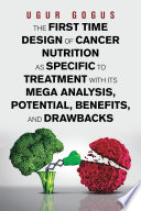 The First Time Design of Cancer Nutrition as Specific to Treatment with Its Mega Analysis  Potential  Benefits  and Drawbacks Book