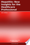 Hepatitis  New Insights for the Healthcare Professional  2011 Edition