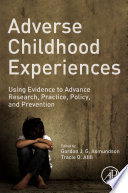 """""""Adverse Childhood Experiences: Using Evidence to Advance Research, Practice, Policy, and Prevention"""" by Gordon G. J. G. Asmundson, Tracie O. Afifi"""
