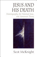 Jesus and His Death: Historiography, the Historical Jesus, ...