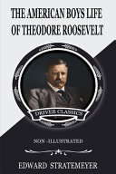 AMERICAN BOYS  LIFE OF THEODORE ROOSEVELT  Non Illustrated